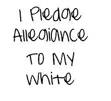 I Pledge Allegiance To My White by ciiaobella