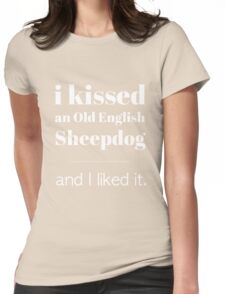 I Kissed An Old English Sheepdog Womens Fitted T-Shirt