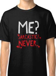 Me? Sarcastic? Never Funny Intelligent Classic T-Shirt