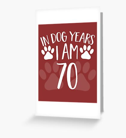 In Dog Years I'm 70 Greeting Card