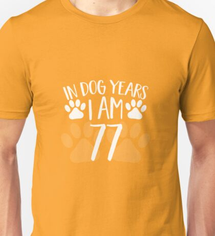 In Dog Years I'm 77 Unisex T-Shirt