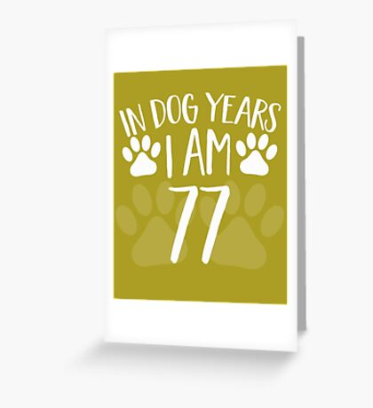 In Dog Years I'm 77 Greeting Card