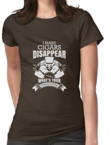 I make CIGARS Disappear Whats your superpower Womens Fitted T-Shirt