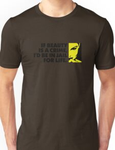 If beauty were a crime Unisex T-Shirt