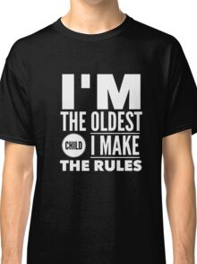 Oldest Child Make The Rules Eldest First Classic T-Shirt