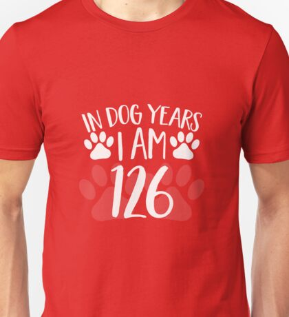 In Dog Years I'm 126 Unisex T-Shirt