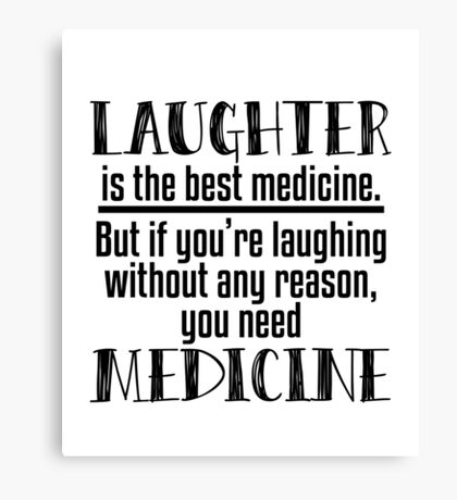 Laughter Best Medicine - Funny, Hilarious, Joke, Quote Gift  Canvas Print