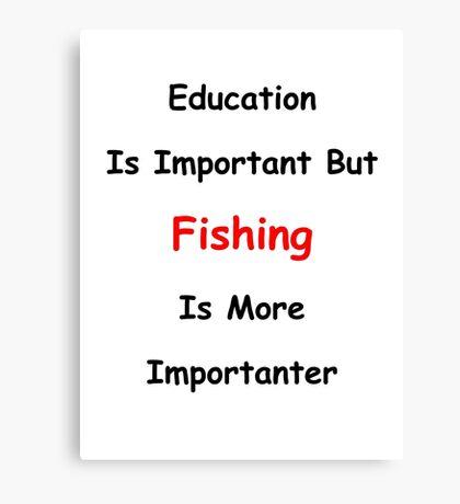Education Versus Fishing Canvas Print