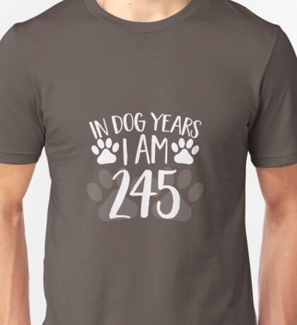 In Dog Years I'm 245 Unisex T-Shirt