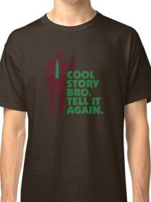Cool Story brother. Tell it again. Classic T-Shirt