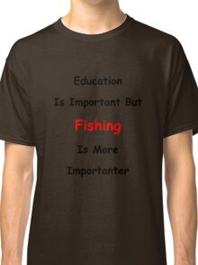Education Versus Fishing Classic T-Shirt