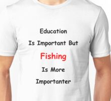 Education Versus Fishing Unisex T-Shirt