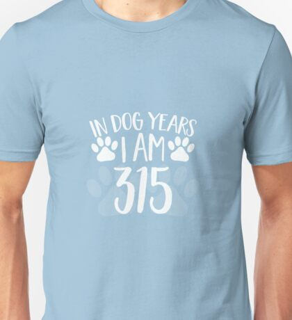 In Dog Years I'm 315 Unisex T-Shirt