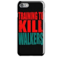 Training to KILL WALKERS iPhone Case/Skin