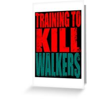Training to KILL WALKERS Greeting Card