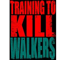 Training to KILL WALKERS Photographic Print