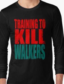 Training to KILL WALKERS Long Sleeve T-Shirt