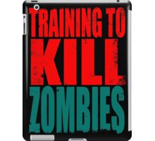 Training to KILL ZOMBIES iPad Case/Skin
