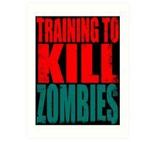 Training to KILL ZOMBIES Art Print