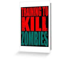 Training to KILL ZOMBIES Greeting Card