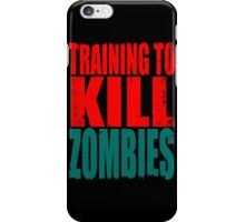 Training to KILL ZOMBIES iPhone Case/Skin