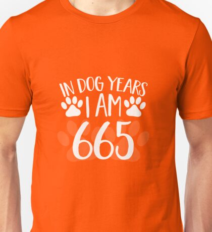 In Dog Years I'm 665 Unisex T-Shirt