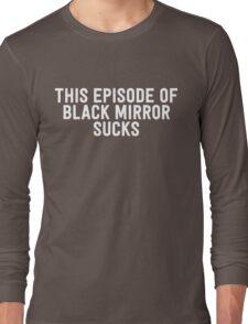 This episode of black mirror sucks Long Sleeve T-Shirt