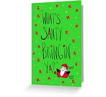 What's SANTY bringing ya? Greeting Card