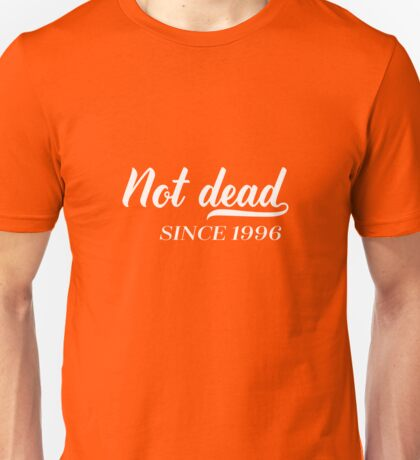 Not Dead 1996 20th Birthday Unisex T-Shirt