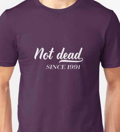 Not Dead 1991 25th Birthday Unisex T-Shirt