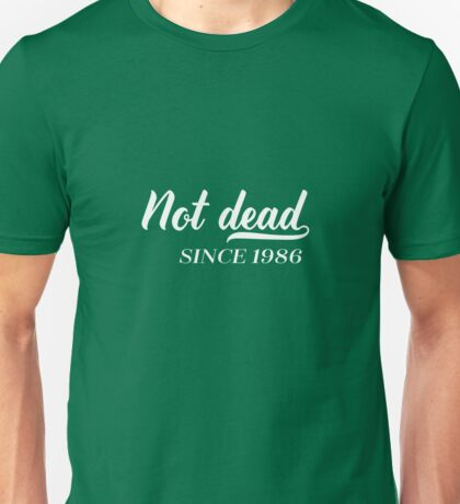 Not Dead 1986 30th Birthday Unisex T-Shirt