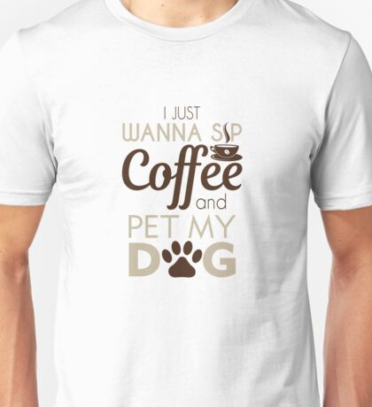 Coffee & Pet My Dog Unisex T-Shirt