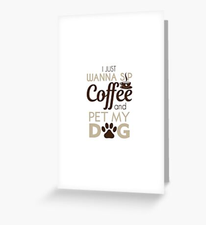 Coffee & Pet My Dog Greeting Card