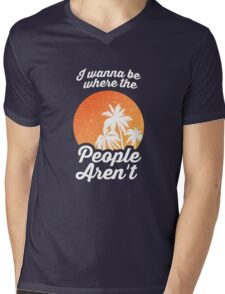 I Wanna Be Where The People Aren't Mens V-Neck T-Shirt