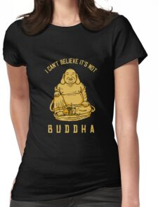 I Can't Believe It's Not Buddha Womens Fitted T-Shirt