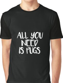 All You Need Is Pugs Design Graphic T-Shirt