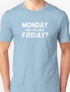 Monday why you not Friday? T-Shirt