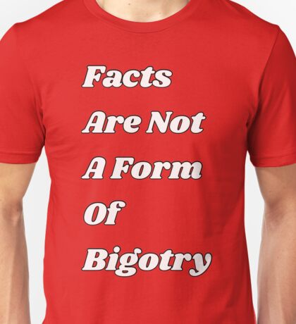 Facts are not a Form Of Bigotry Unisex T-Shirt