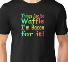 Things Are So Waffle I'm Bacon For It Unisex T-Shirt