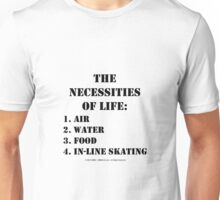 The Necessities Of Life: In-Line Skating - Black Text Unisex T-Shirt