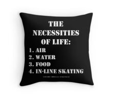 The Necessities Of Life: In-Line Skating - White Text Throw Pillow