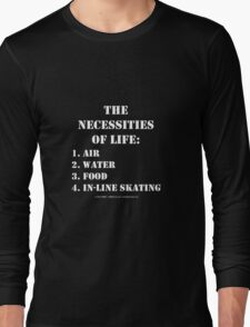 The Necessities Of Life: In-Line Skating - White Text Long Sleeve T-Shirt
