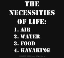 The Necessities Of Life: Kayaking - White Text by cmmei