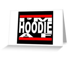 I'm Hoodie AF - white letters Greeting Card