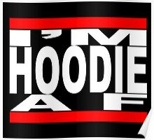 I'm Hoodie AF - white letters Poster