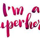 I'm a superhero by Anastasiia Kucherenko