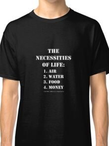 The Necessities Of Life: Money - White Text Classic T-Shirt