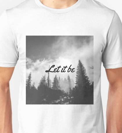 Let It Be Black & White Forest Unisex T-Shirt