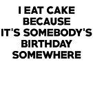I eat cake because its somebody's birthday somewhere by SlubberBub