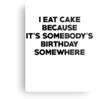 I eat cake because its somebody's birthday somewhere Metal Print